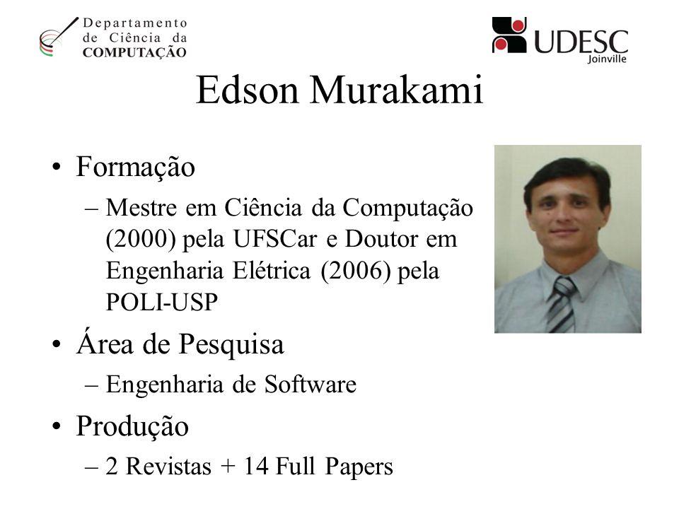 Edson Murakami Formação –Mestre em Ciência da Computação (2000) pela UFSCar e Doutor em Engenharia Elétrica (2006) pela POLI-USP Área de Pesquisa –Eng