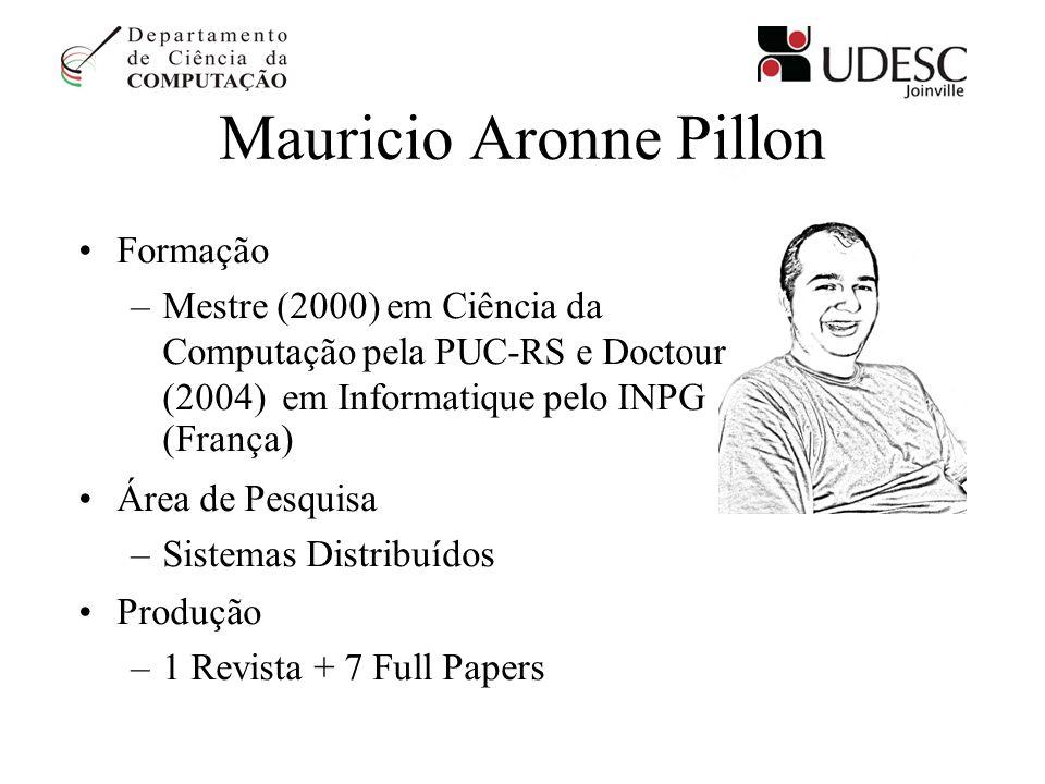 Mauricio Aronne Pillon Formação –Mestre (2000) em Ciência da Computação pela PUC-RS e Doctour (2004) em Informatique pelo INPG (França) Área de Pesqui