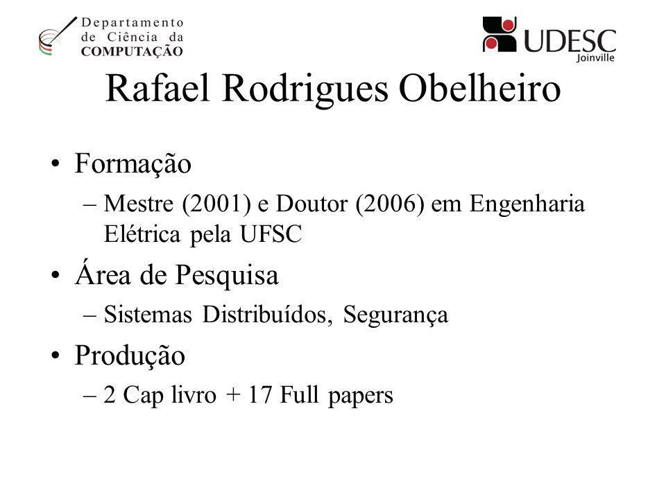 Rafael Rodrigues Obelheiro Formação –Mestre (2001) e Doutor (2006) em Engenharia Elétrica pela UFSC Área de Pesquisa –Sistemas Distribuídos, Segurança