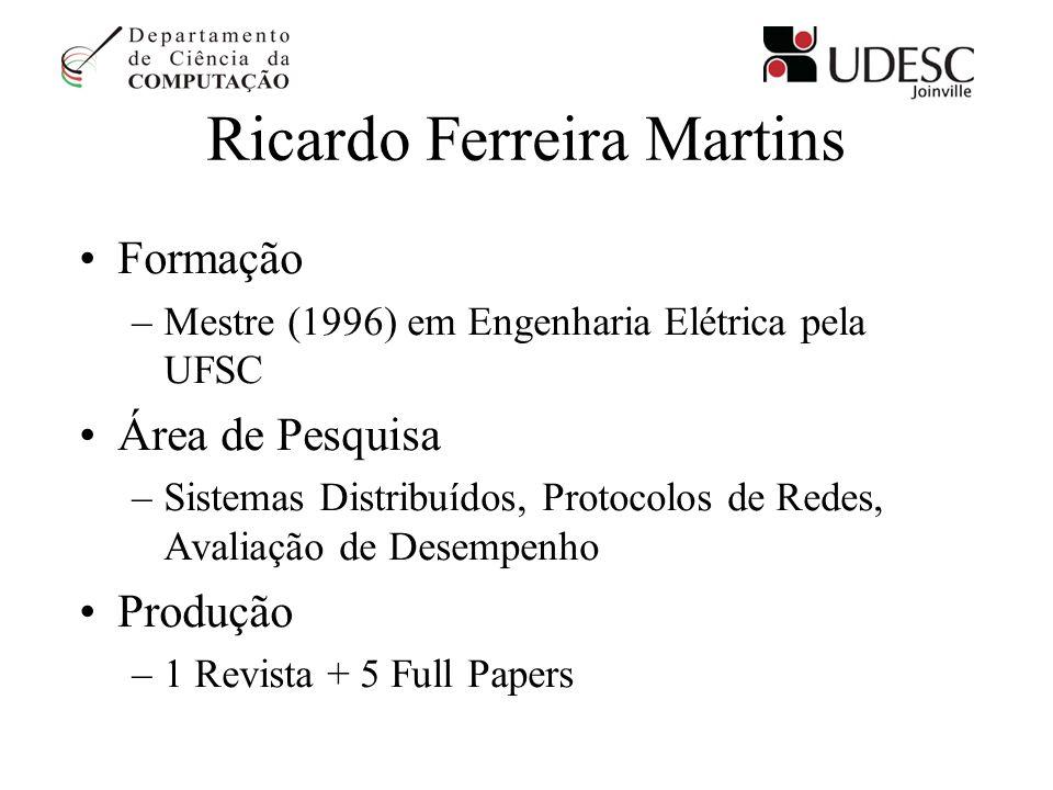 Ricardo Ferreira Martins Formação –Mestre (1996) em Engenharia Elétrica pela UFSC Área de Pesquisa –Sistemas Distribuídos, Protocolos de Redes, Avalia