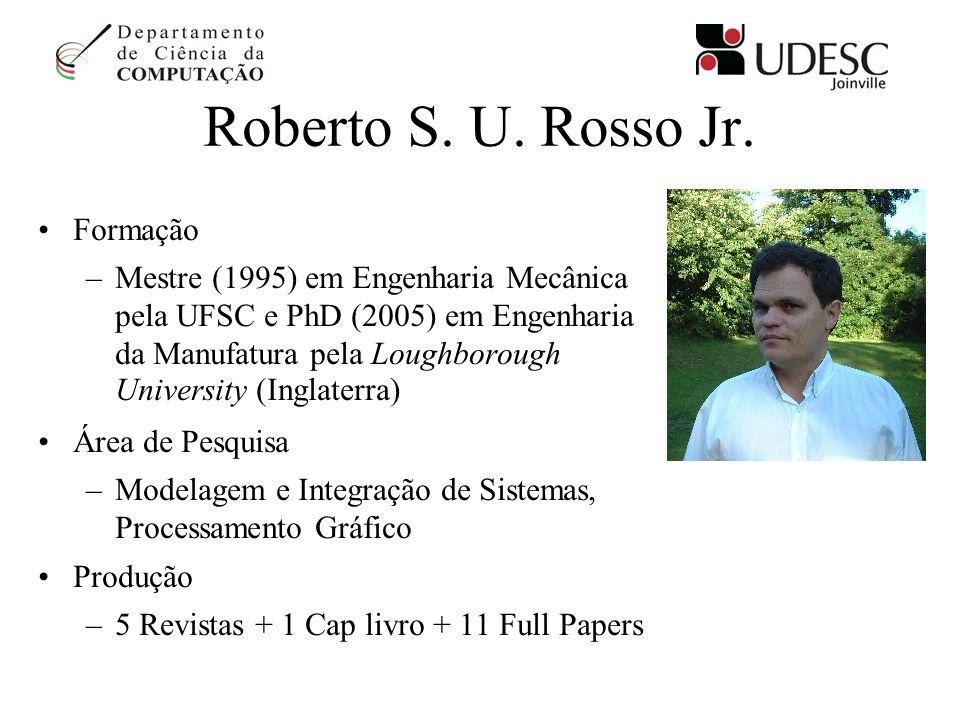 Roberto S. U. Rosso Jr. Formação –Mestre (1995) em Engenharia Mecânica pela UFSC e PhD (2005) em Engenharia da Manufatura pela Loughborough University