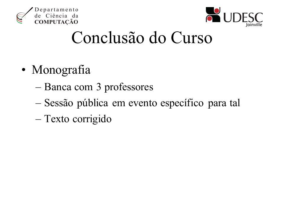 Conclusão do Curso Monografia –Banca com 3 professores –Sessão pública em evento específico para tal –Texto corrigido