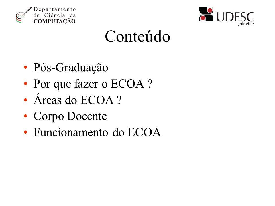 Conteúdo Pós-Graduação Por que fazer o ECOA ? Áreas do ECOA ? Corpo Docente Funcionamento do ECOA