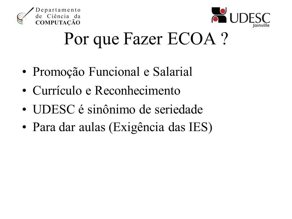 Por que Fazer ECOA ? Promoção Funcional e Salarial Currículo e Reconhecimento UDESC é sinônimo de seriedade Para dar aulas (Exigência das IES)