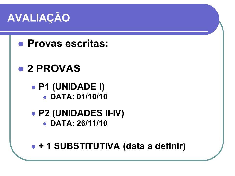 AVALIAÇÃO Provas escritas: 2 PROVAS P1 (UNIDADE I) DATA: 01/10/10 P2 (UNIDADES II-IV) DATA: 26/11/10 + 1 SUBSTITUTIVA (data a definir)