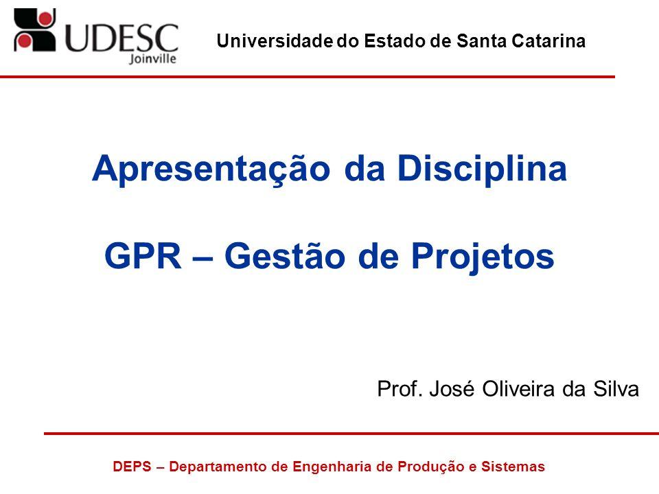 Universidade do Estado de Santa Catarina DEPS – Departamento de Engenharia de Produção e Sistemas Apresentação da Disciplina GPR – Gestão de Projetos