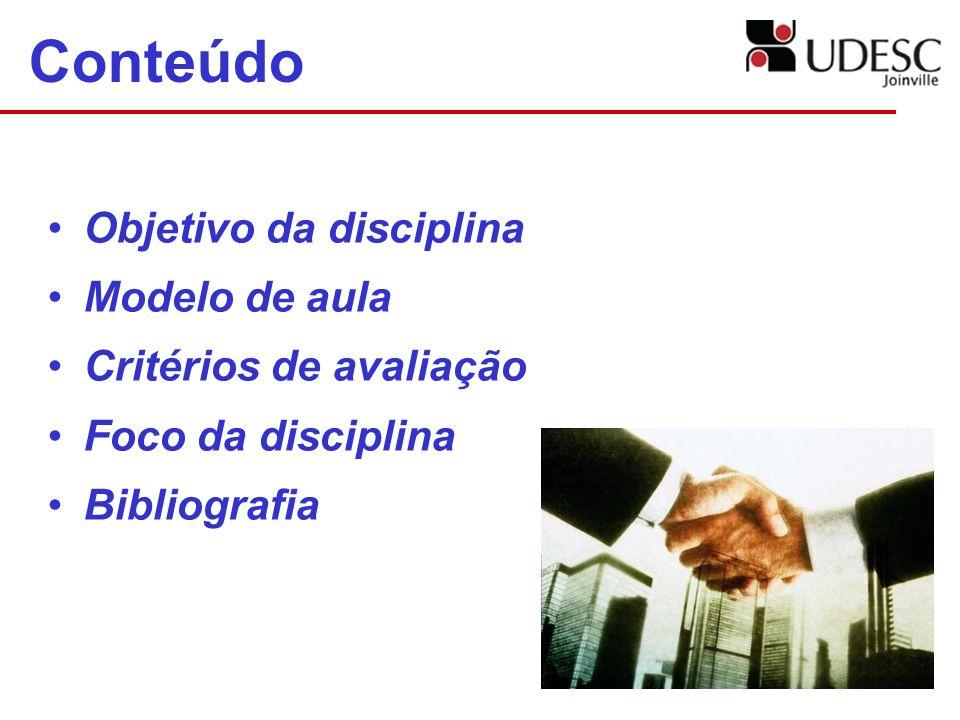 Conteúdo Objetivo da disciplina Modelo de aula Critérios de avaliação Foco da disciplina Bibliografia