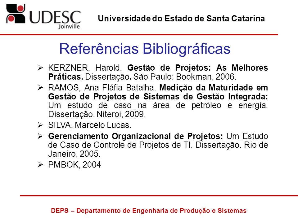 Universidade do Estado de Santa Catarina DEPS – Departamento de Engenharia de Produção e Sistemas Referências Bibliográficas KERZNER, Harold. Gestão d