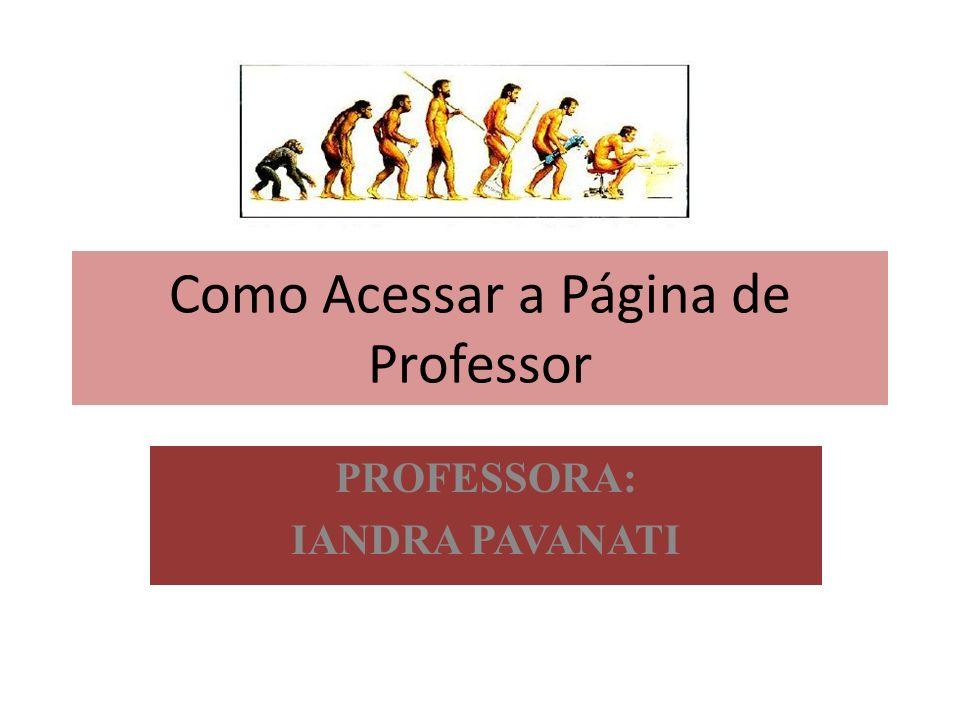 Como Acessar a Página de Professor PROFESSORA: IANDRA PAVANATI