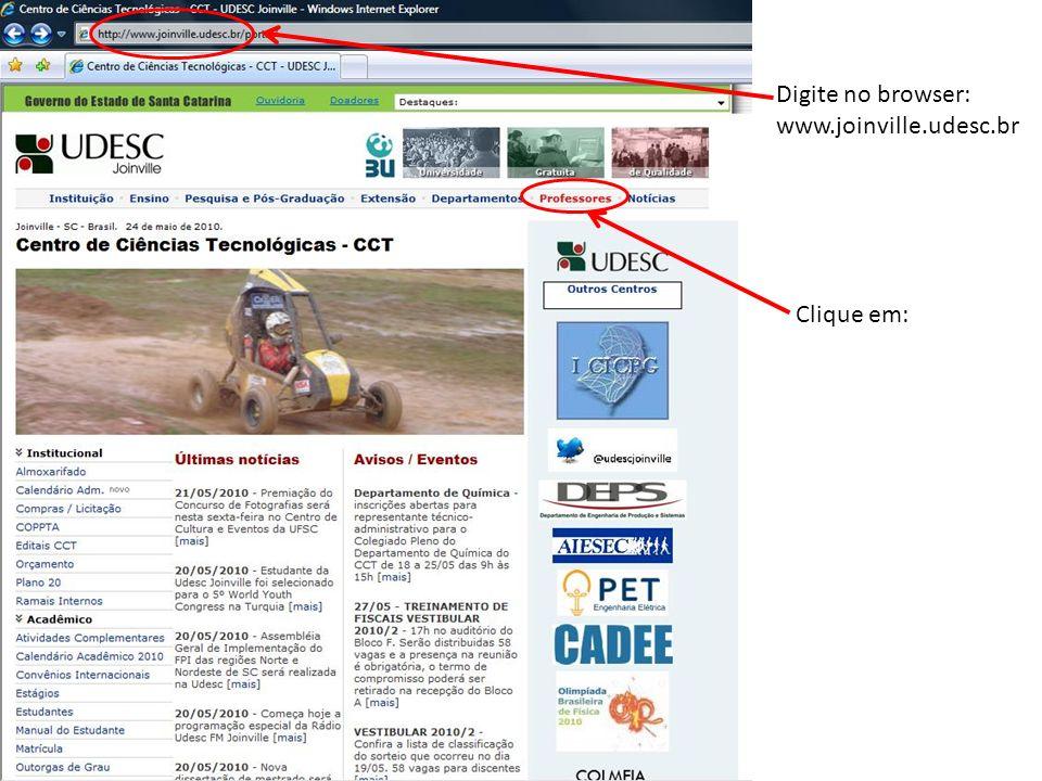 Digite no browser: www.joinville.udesc.br Clique em: