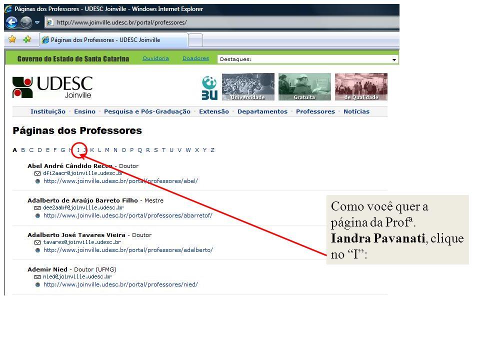 Como você quer a página da Profª. Iandra Pavanati, clique no I:
