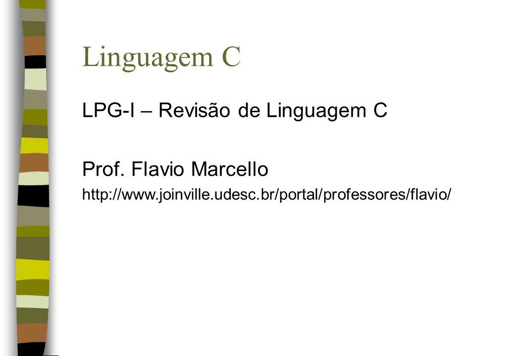 Linguagem C LPG-I – Revisão de Linguagem C Prof. Flavio Marcello http://www.joinville.udesc.br/portal/professores/flavio/