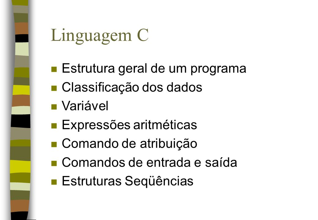 Linguagem C n Estrutura geral de um programa n Classificação dos dados n Variável n Expressões aritméticas n Comando de atribuição n Comandos de entra