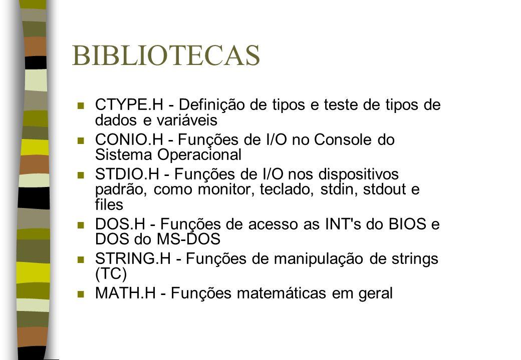 BIBLIOTECAS n CTYPE.H - Definição de tipos e teste de tipos de dados e variáveis n CONIO.H - Funções de I/O no Console do Sistema Operacional n STDIO.