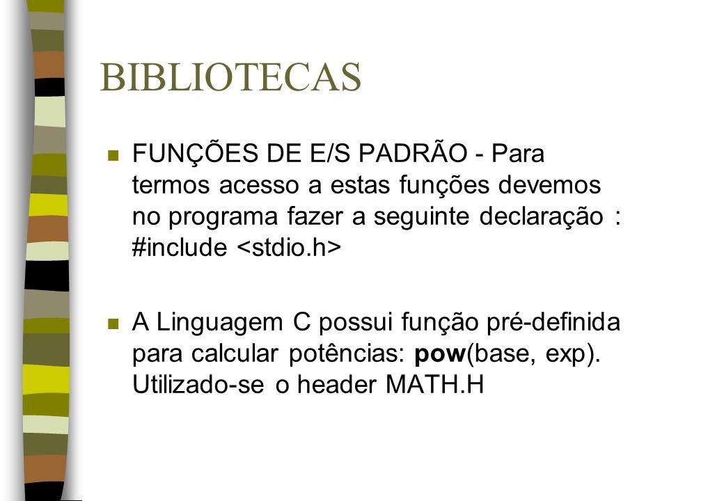 BIBLIOTECAS n FUNÇÕES DE E/S PADRÃO - Para termos acesso a estas funções devemos no programa fazer a seguinte declaração : #include n A Linguagem C po
