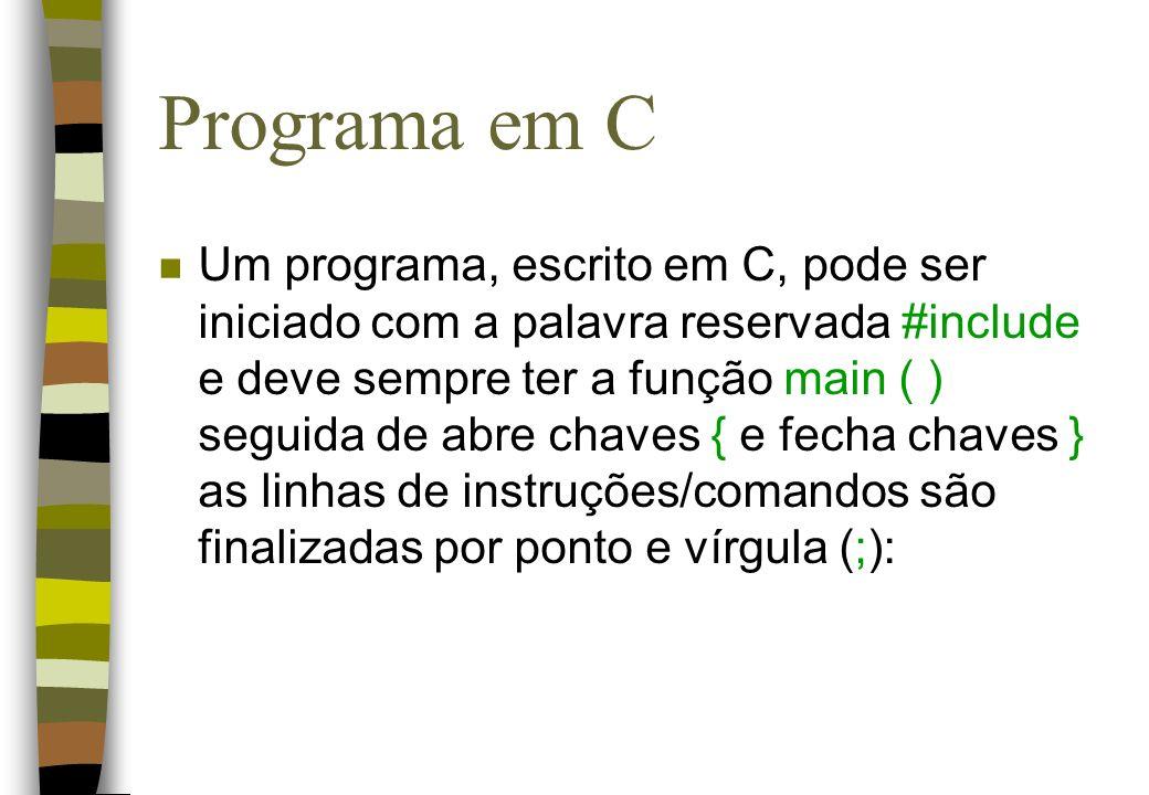 Programa em C n Um programa, escrito em C, pode ser iniciado com a palavra reservada #include e deve sempre ter a função main ( ) seguida de abre chav