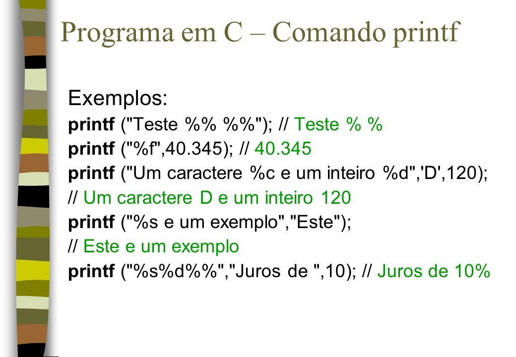 Programa em C – Comando printf Exemplos: printf (