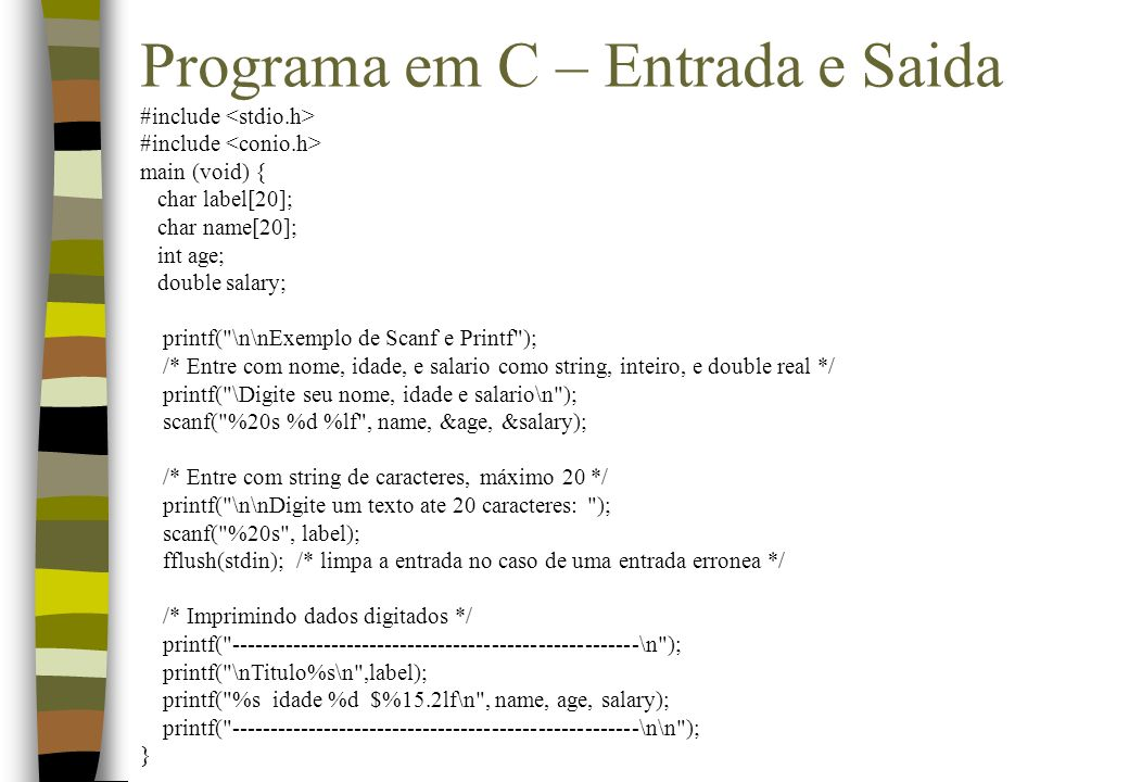 Programa em C – Entrada e Saida #include main (void) { char label[20]; char name[20]; int age; double salary; printf(