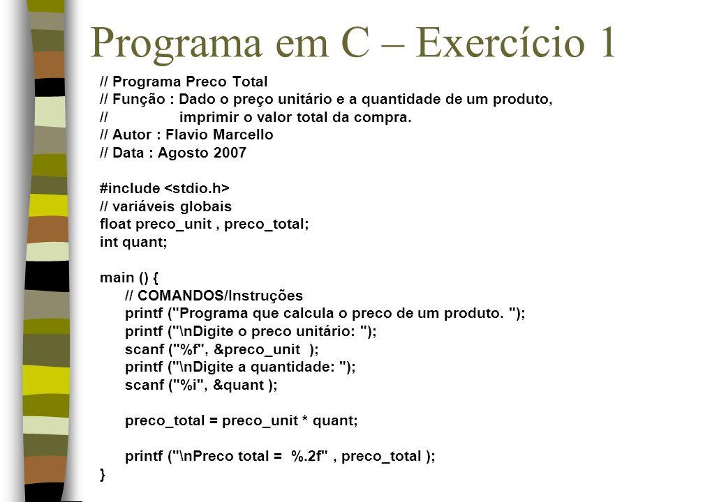Programa em C – Exercício 1 // Programa Preco Total // Função : Dado o preço unitário e a quantidade de um produto, // imprimir o valor total da compr
