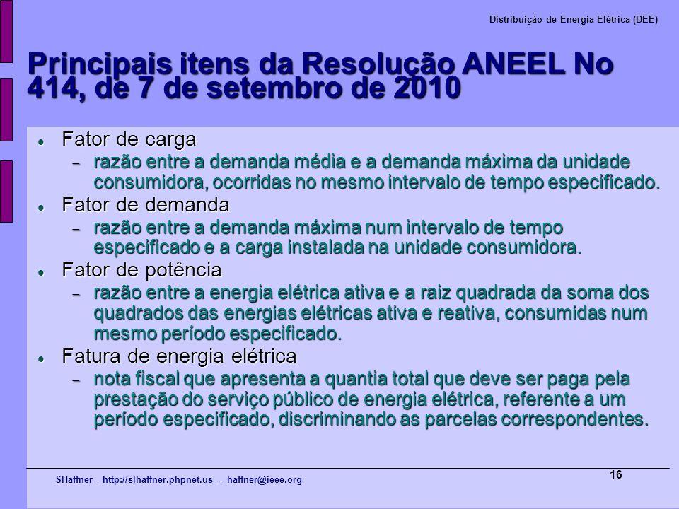 SHaffner - http://slhaffner.phpnet.us - haffner@ieee.org Distribuição de Energia Elétrica (DEE) 16 Principais itens da Resolução ANEEL No 414, de 7 de