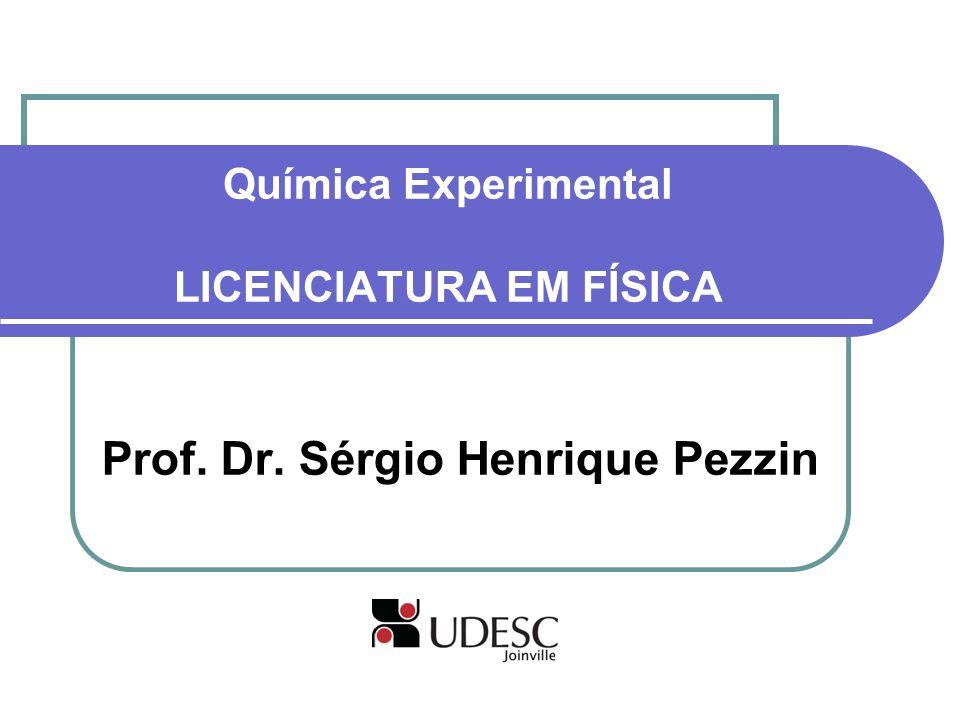 Química Experimental LICENCIATURA EM FÍSICA Prof. Dr. Sérgio Henrique Pezzin