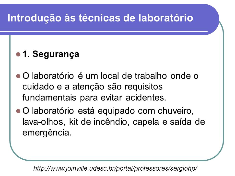 1. Segurança O laboratório é um local de trabalho onde o cuidado e a atenção são requisitos fundamentais para evitar acidentes. O laboratório está equ