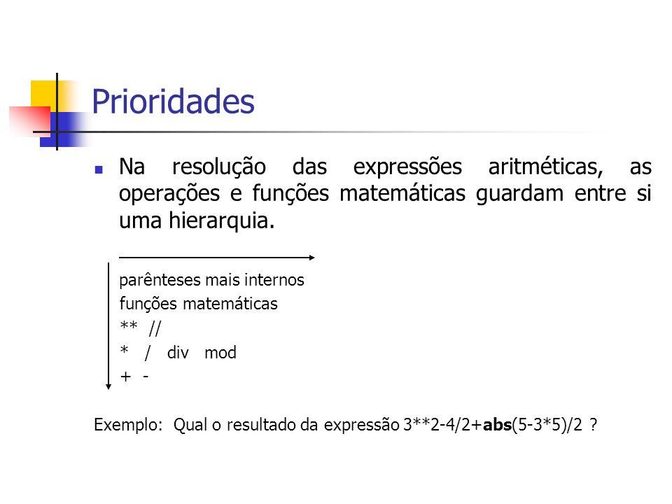 Prioridades Na resolução das expressões aritméticas, as operações e funções matemáticas guardam entre si uma hierarquia. parênteses mais internos funç