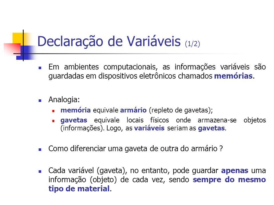 Declaração de Variáveis (2/2) Portanto, precisa-se definir identificadores (distintos) para as gavetas especificando o material dos objetos que lá podem ser armazenados.