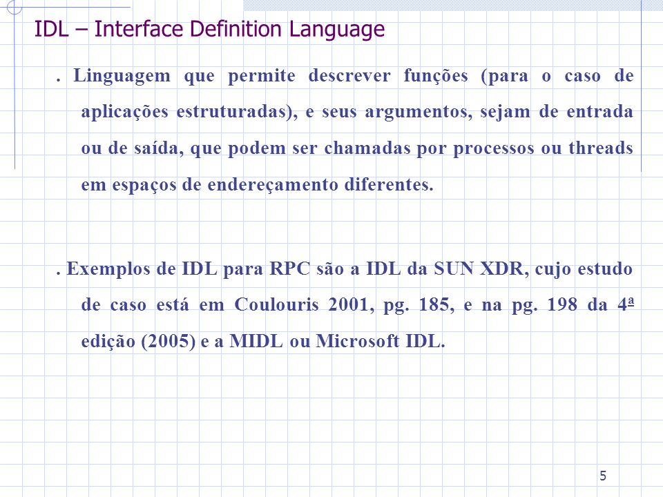 5 IDL – Interface Definition Language.