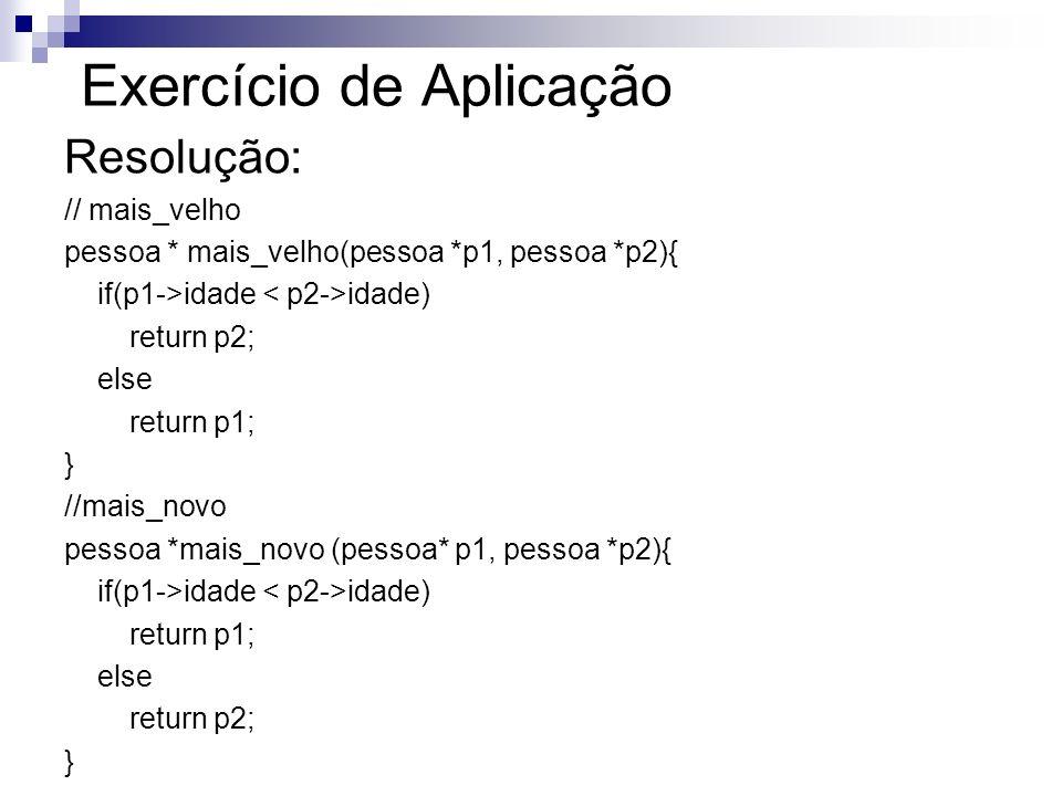 Exercício de Aplicação Resolução: // mais_velho pessoa * mais_velho(pessoa *p1, pessoa *p2){ if(p1->idade idade) return p2; else return p1; } //mais_n