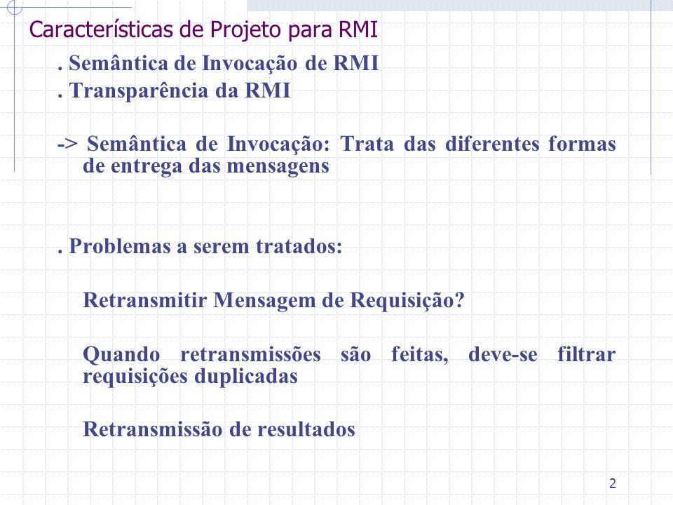 2 Características de Projeto para RMI. Semântica de Invocação de RMI. Transparência da RMI -> Semântica de Invocação: Trata das diferentes formas de e