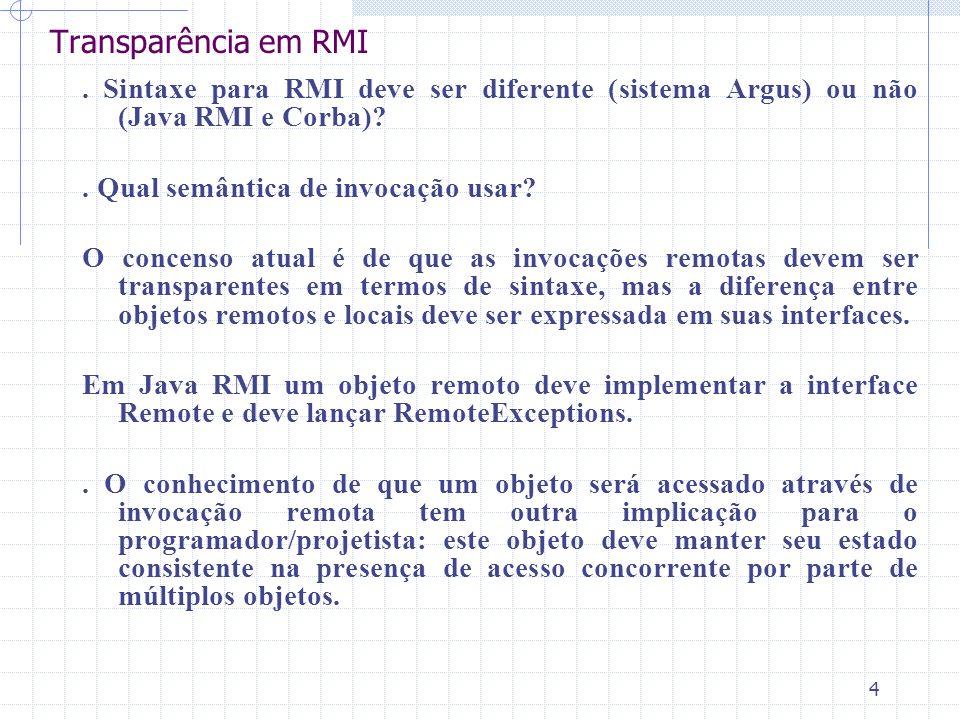 4 Transparência em RMI. Sintaxe para RMI deve ser diferente (sistema Argus) ou não (Java RMI e Corba)?. Qual semântica de invocação usar? O concenso a