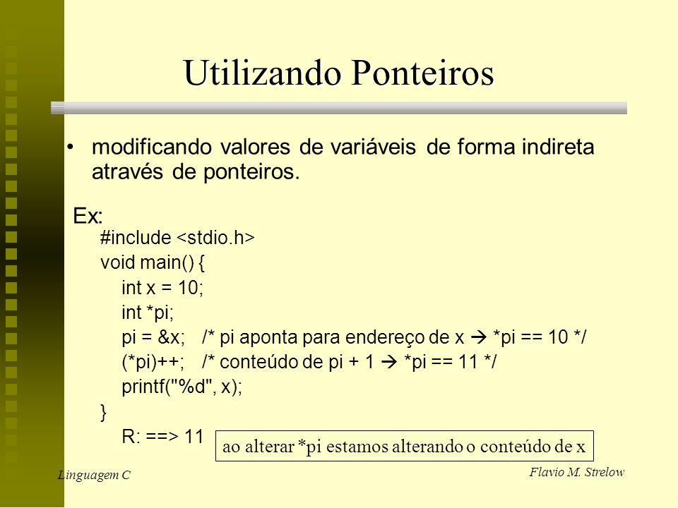 Flavio M. Strelow Linguagem C Utilizando Ponteiros modificando valores de variáveis de forma indireta através de ponteiros. Ex: #include void main() {