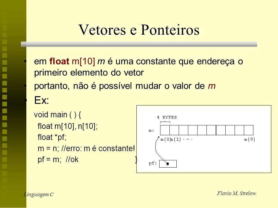 Flavio M. Strelow Linguagem C Vetores e Ponteiros em float m[10] m é uma constante que endereça o primeiro elemento do vetor portanto, não é possível