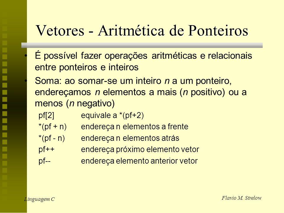 Flavio M. Strelow Linguagem C Vetores - Aritmética de Ponteiros É possível fazer operações aritméticas e relacionais entre ponteiros e inteiros Soma: