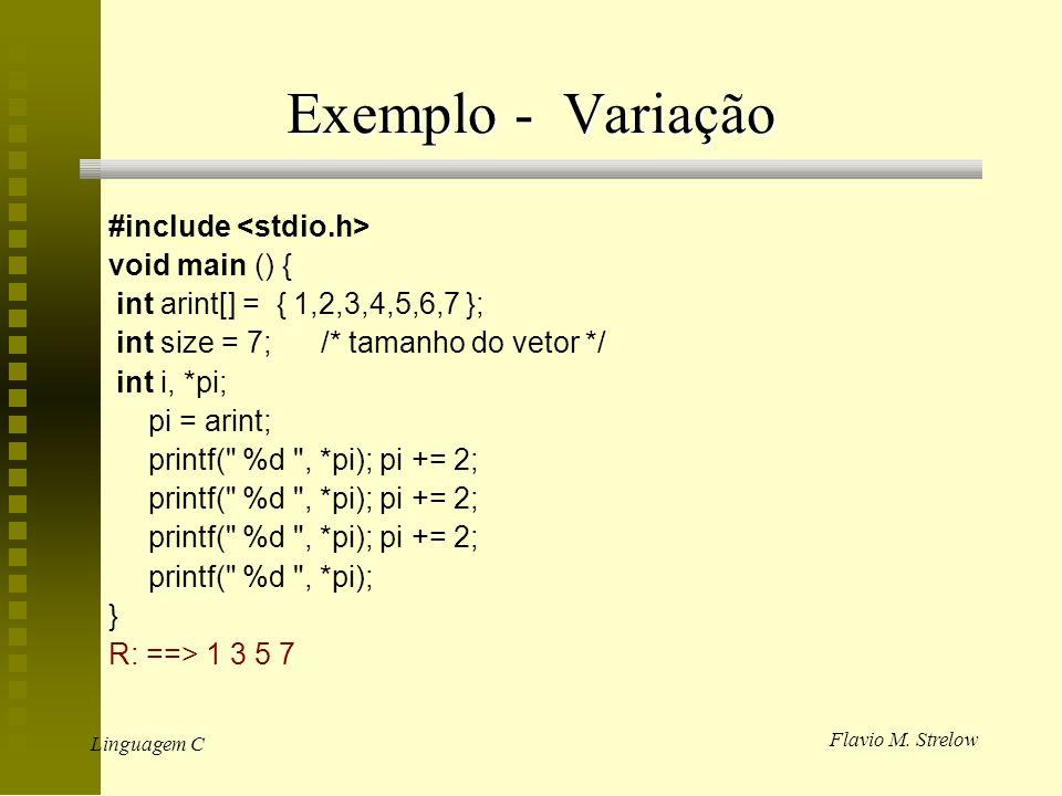 Flavio M. Strelow Linguagem C Exemplo - Variação #include void main () { int arint[] = { 1,2,3,4,5,6,7 }; int size = 7;/* tamanho do vetor */ int i, *