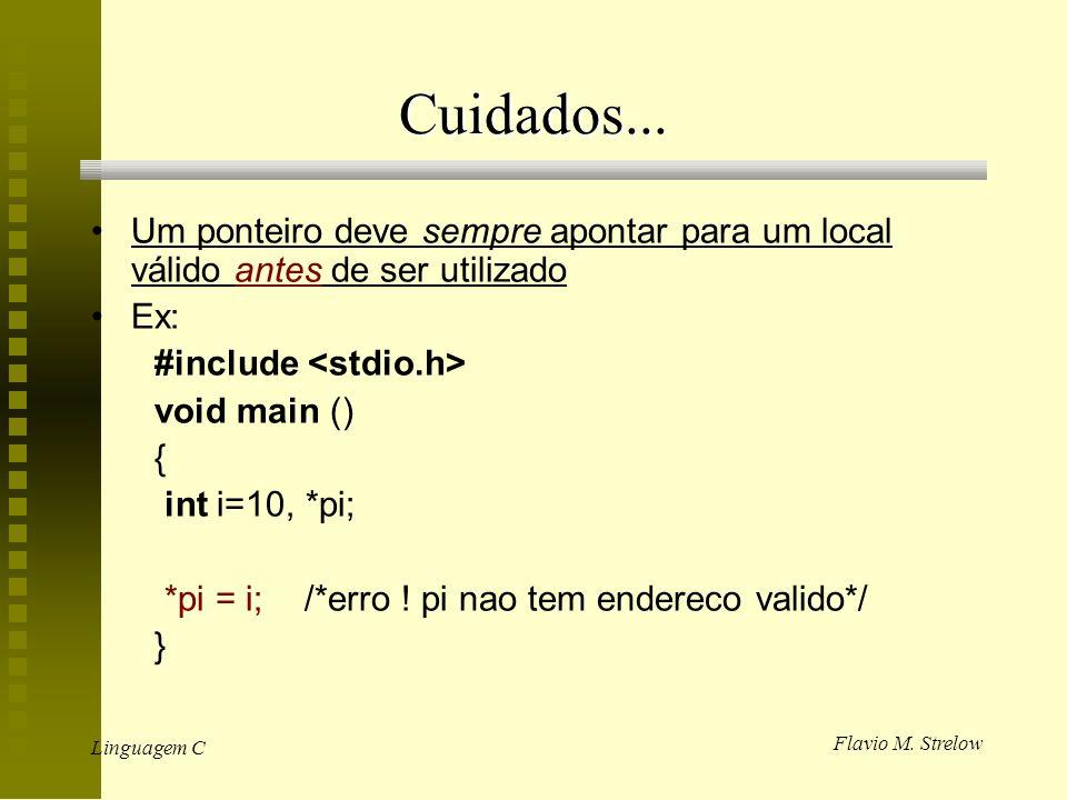 Flavio M. Strelow Linguagem C Cuidados... Um ponteiro deve sempre apontar para um local válido antes de ser utilizado Ex: #include void main () { int