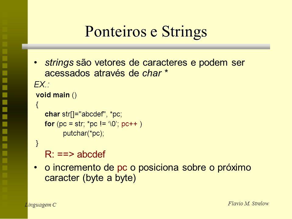 Flavio M. Strelow Linguagem C Ponteiros e Strings strings são vetores de caracteres e podem ser acessados através de char * EX.: void main () { char s