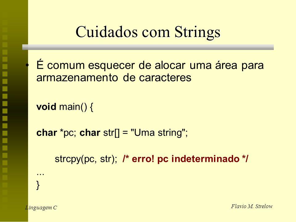 Flavio M. Strelow Linguagem C Cuidados com Strings É comum esquecer de alocar uma área para armazenamento de caracteres void main() { char *pc; char s