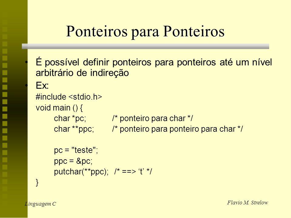 Flavio M. Strelow Linguagem C Ponteiros para Ponteiros É possível definir ponteiros para ponteiros até um nível arbitrário de indireção Ex: #include v