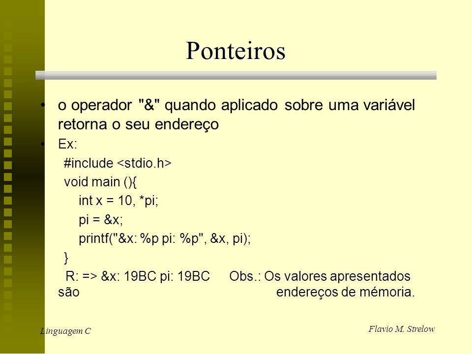 Flavio M. Strelow Linguagem C Ponteiros o operador