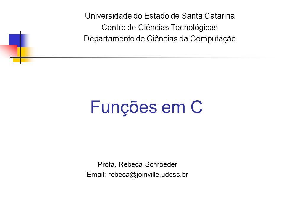 Funções em C Universidade do Estado de Santa Catarina Centro de Ciências Tecnológicas Departamento de Ciências da Computação Profa.