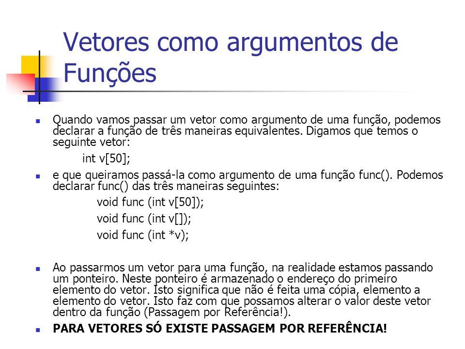 Vetores como argumentos de Funções Quando vamos passar um vetor como argumento de uma função, podemos declarar a função de três maneiras equivalentes.