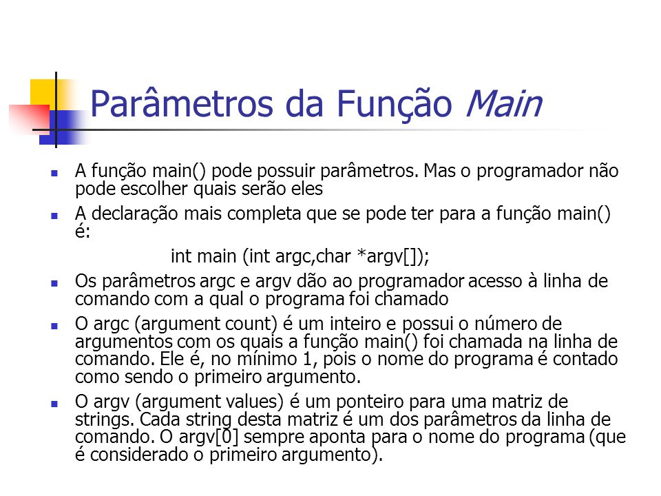 Parâmetros da Função Main A função main() pode possuir parâmetros.