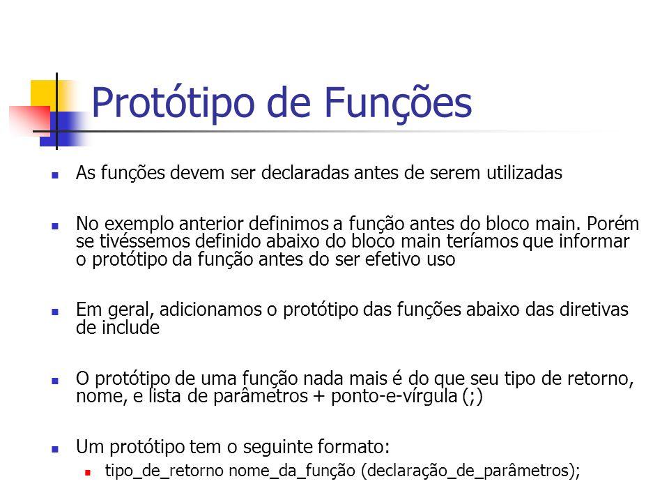 Protótipo de Funções As funções devem ser declaradas antes de serem utilizadas No exemplo anterior definimos a função antes do bloco main.