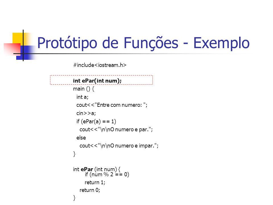 Protótipo de Funções - Exemplo #include int ePar(int num); main () { int a; cout<< Entre com numero: ; cin>>a; if (ePar(a) == 1) cout<< \n\nO numero e par. ; else cout<< \n\nO numero e impar. ; } int ePar (int num) { if (num % 2 == 0) return 1; return 0; }