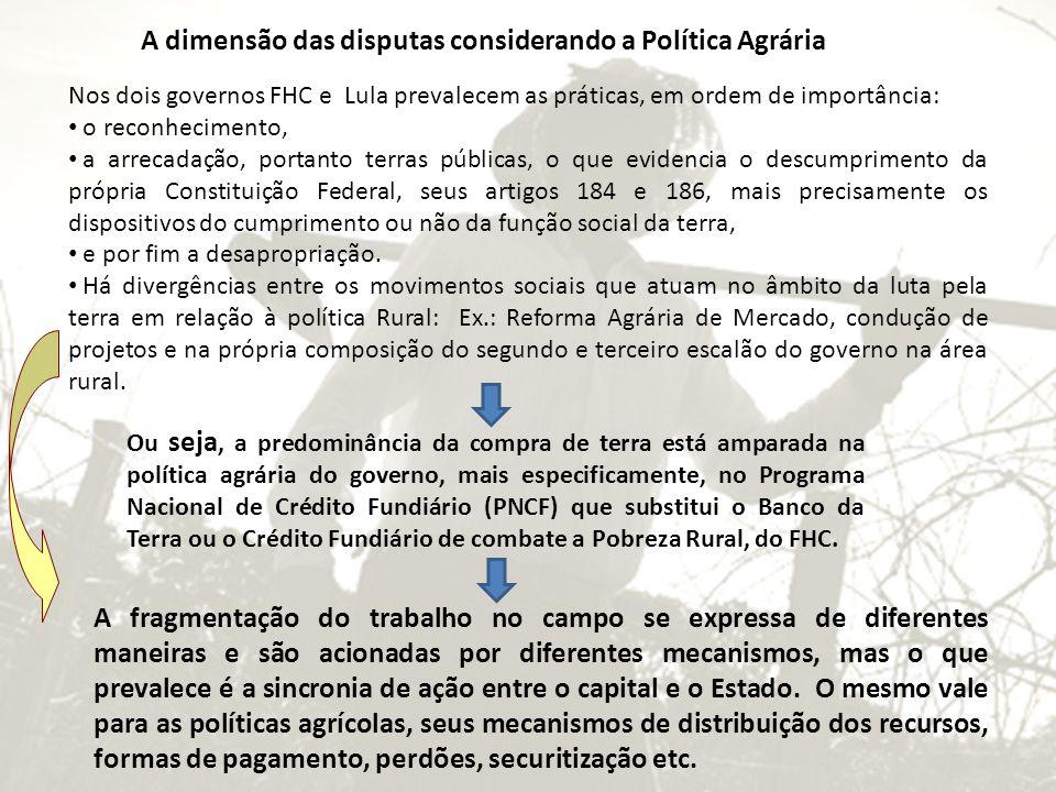 A dimensão das disputas considerando a Política Agrária Nos dois governos FHC e Lula prevalecem as práticas, em ordem de importância: o reconhecimento