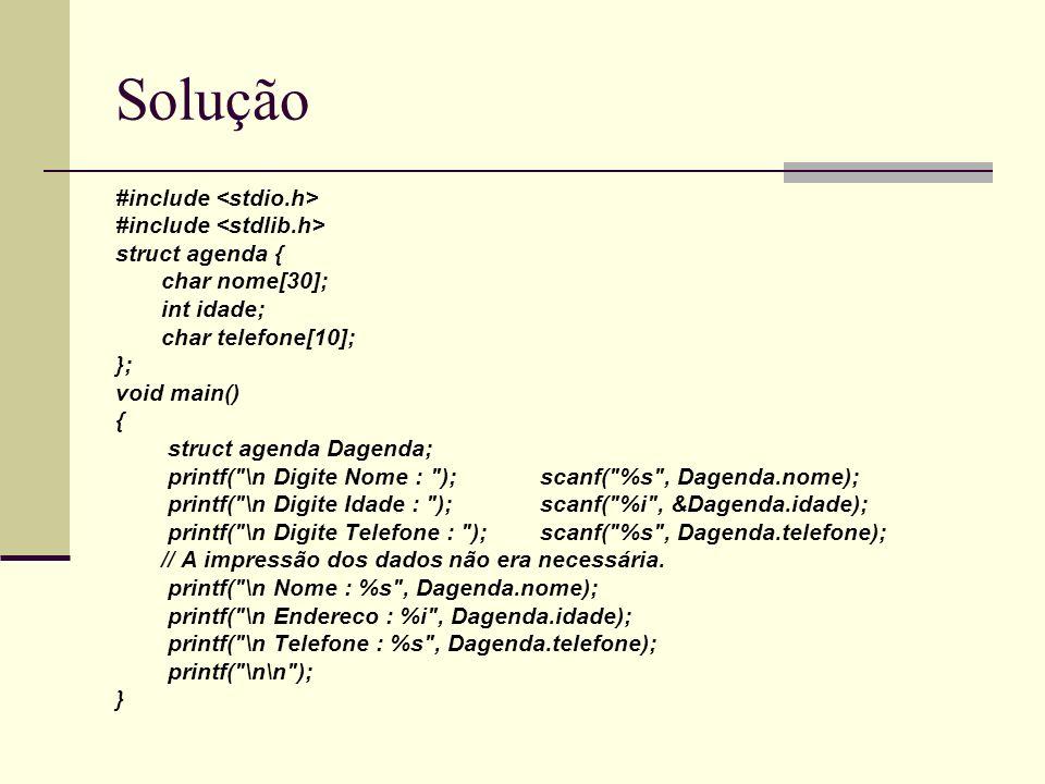 Solução #include struct agenda { char nome[30]; int idade; char telefone[10]; }; void main() { struct agenda Dagenda; printf(