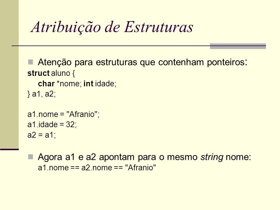 Composição de Estruturas struct retangulo { struct ponto inicio; struct ponto fim; }; struct retangulo r = { { 10, 20 }, { 30, 40 } }; Acesso aos dados: r.inicio.x += 10; r.inicio.y -= 10; // estrurura ponto struct ponto { int x; int y; }; struct ponto p1, p2;