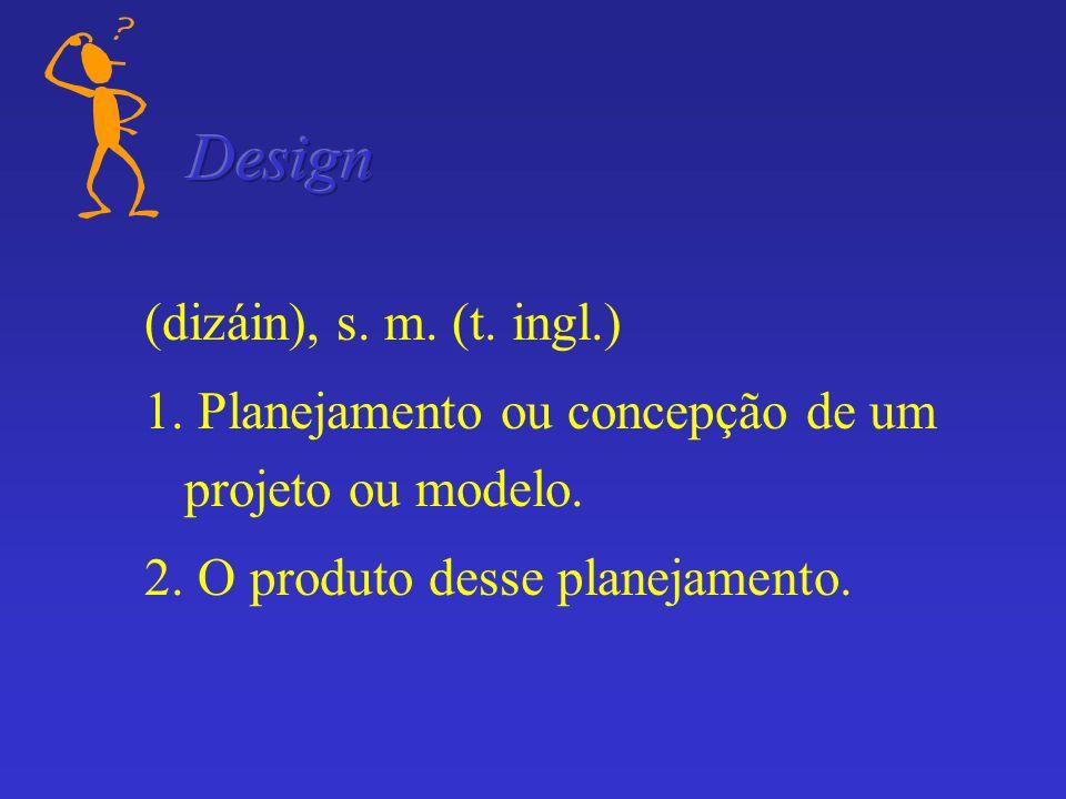 (dizáin), s. m. (t. ingl.) 1. Planejamento ou concepção de um projeto ou modelo. 2. O produto desse planejamento.